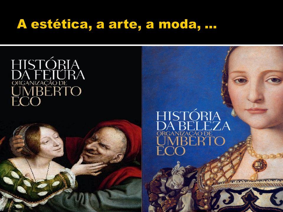 A estética, a arte, a moda, ...