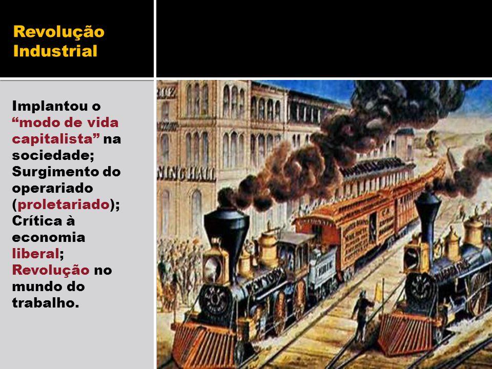 Revolução Industrial Implantou o modo de vida capitalista na sociedade; Surgimento do operariado (proletariado);