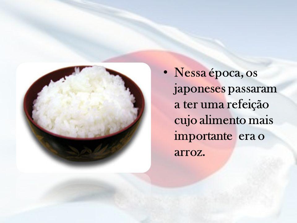 Nessa época, os japoneses passaram a ter uma refeição cujo alimento mais importante era o arroz.