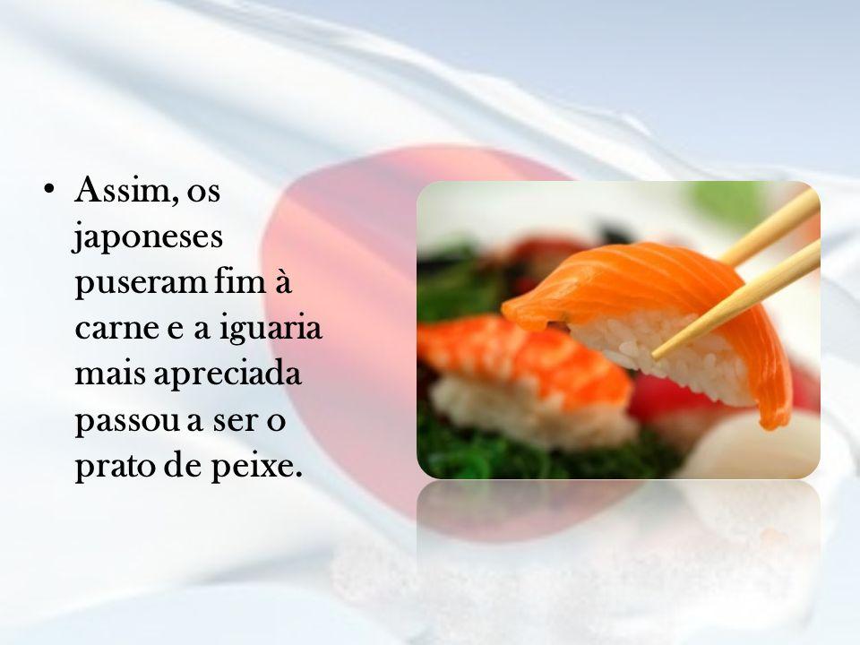 Assim, os japoneses puseram fim à carne e a iguaria mais apreciada passou a ser o prato de peixe.