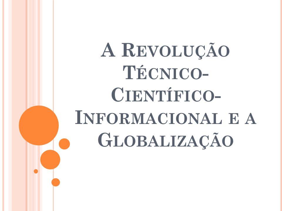 A Revolução Técnico-Científico-Informacional e a Globalização