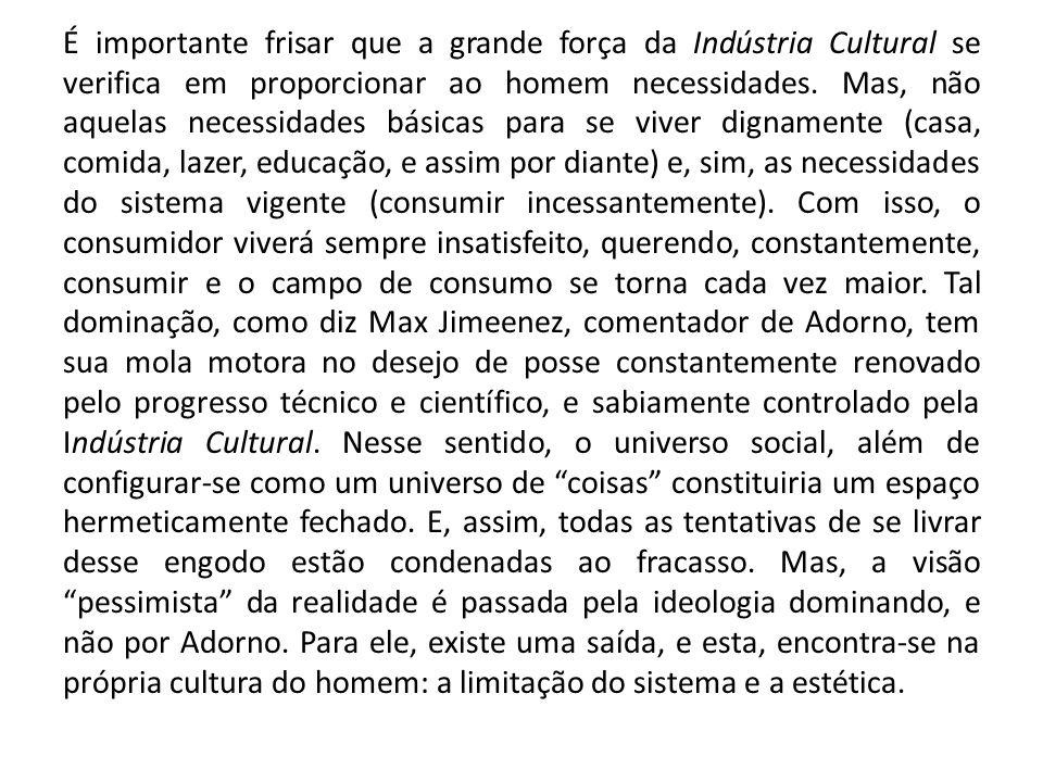 É importante frisar que a grande força da Indústria Cultural se verifica em proporcionar ao homem necessidades.