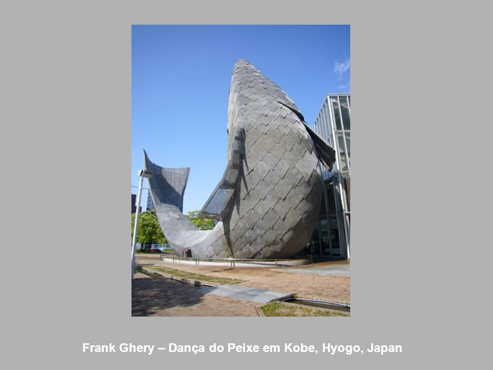 Frank Ghery – Dança do Peixe em Kobe, Hyogo, Japan