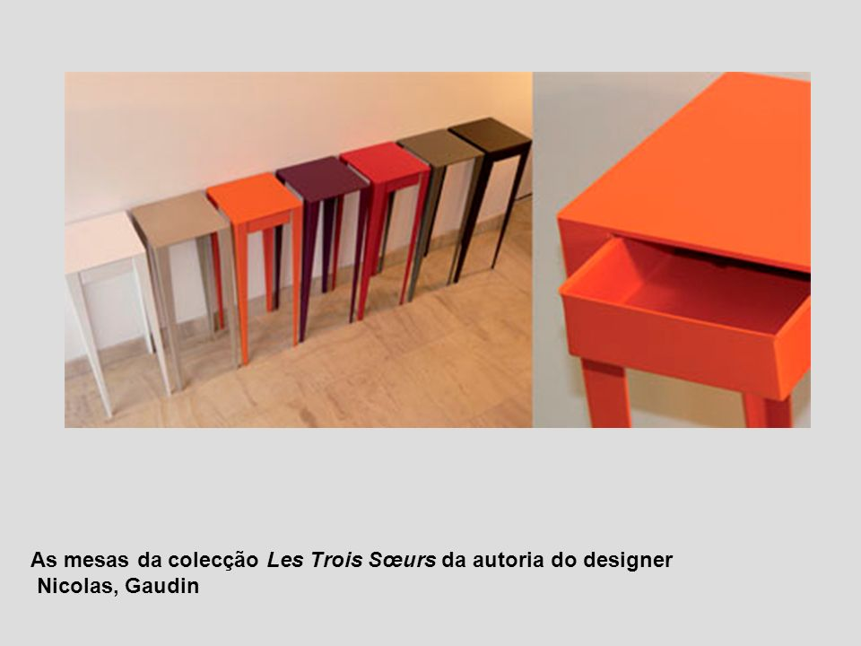 As mesas da colecção Les Trois Sœurs da autoria do designer