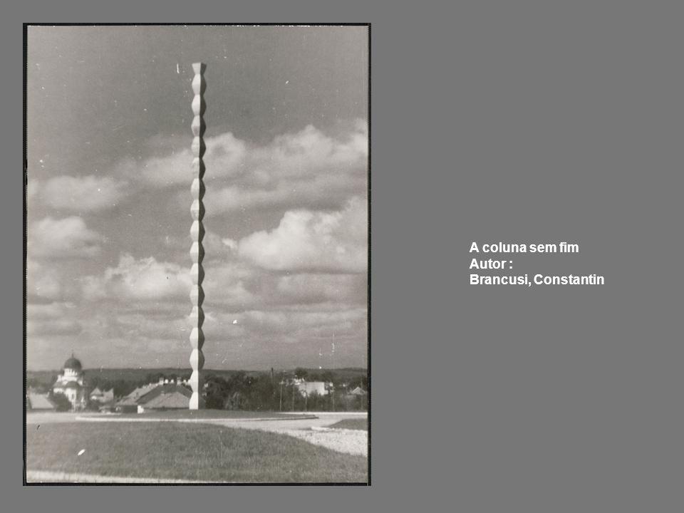 A coluna sem fim Autor : Brancusi, Constantin