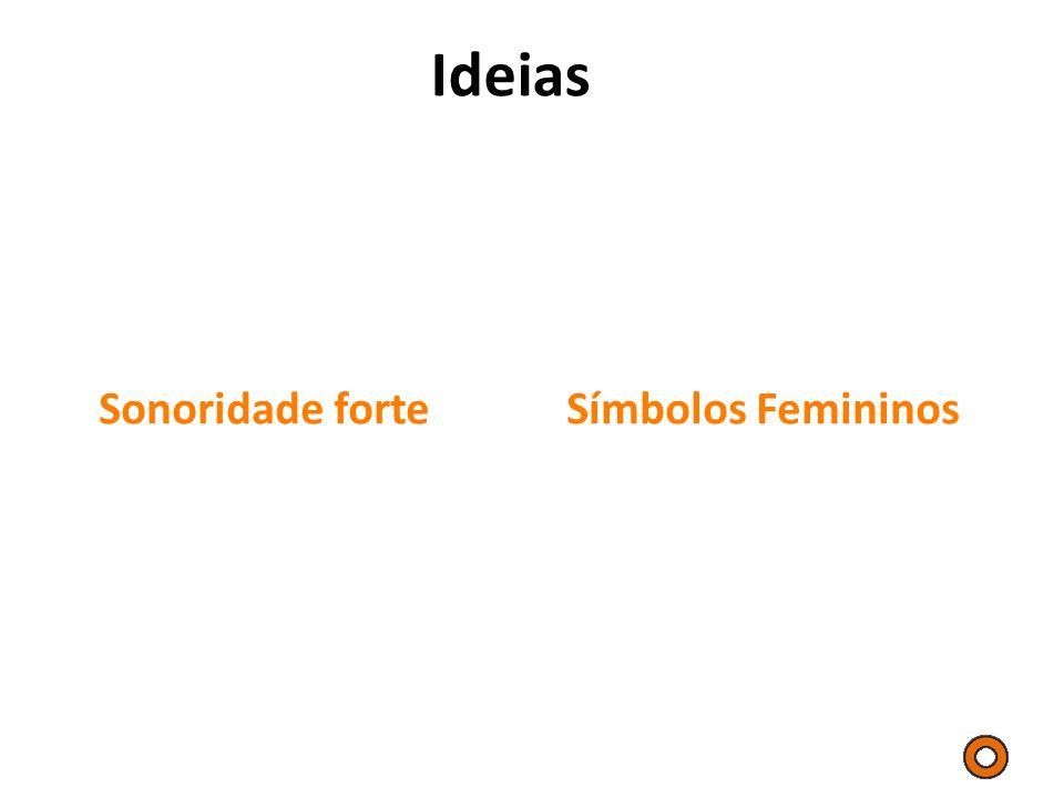 Ideias Sonoridade forte Símbolos Femininos
