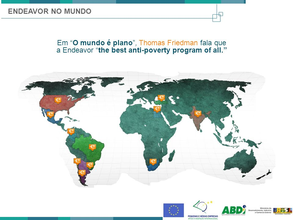 ENDEAVOR NO MUNDO Em O mundo é plano , Thomas Friedman fala que a Endeavor the best anti-poverty program of all.