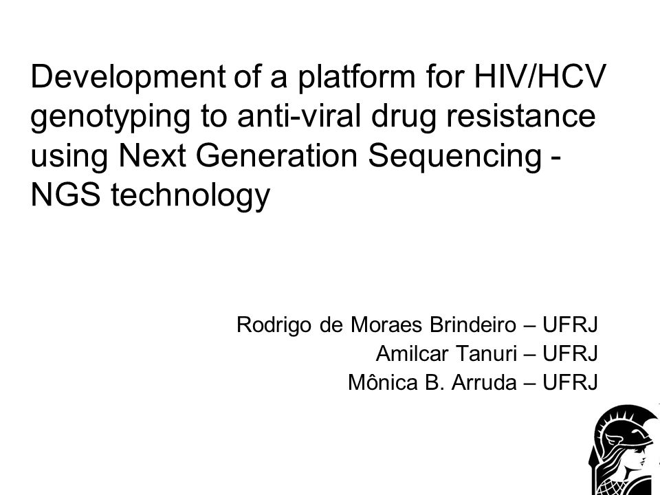 Development of a platform for HIV/HCV genotyping to anti-viral drug resistance using Next Generation Sequencing - NGS technology