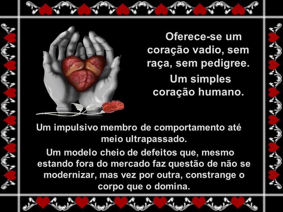 Oferece-se um coração vadio, sem raça, sem pedigree.