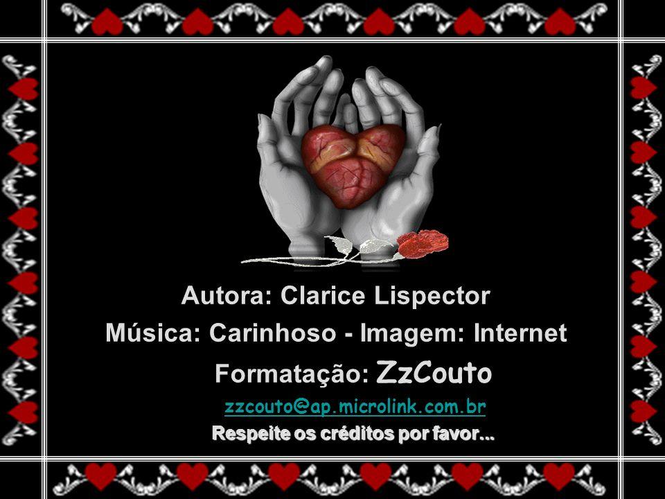 Autora: Clarice Lispector Música: Carinhoso - Imagem: Internet