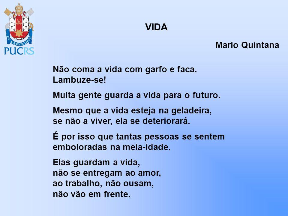 VIDA Mario Quintana Não coma a vida com garfo e faca. Lambuze-se!
