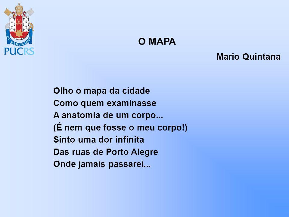 O MAPA Mario Quintana. Olho o mapa da cidade Como quem examinasse A anatomia de um corpo... (É nem que fosse o meu corpo!)