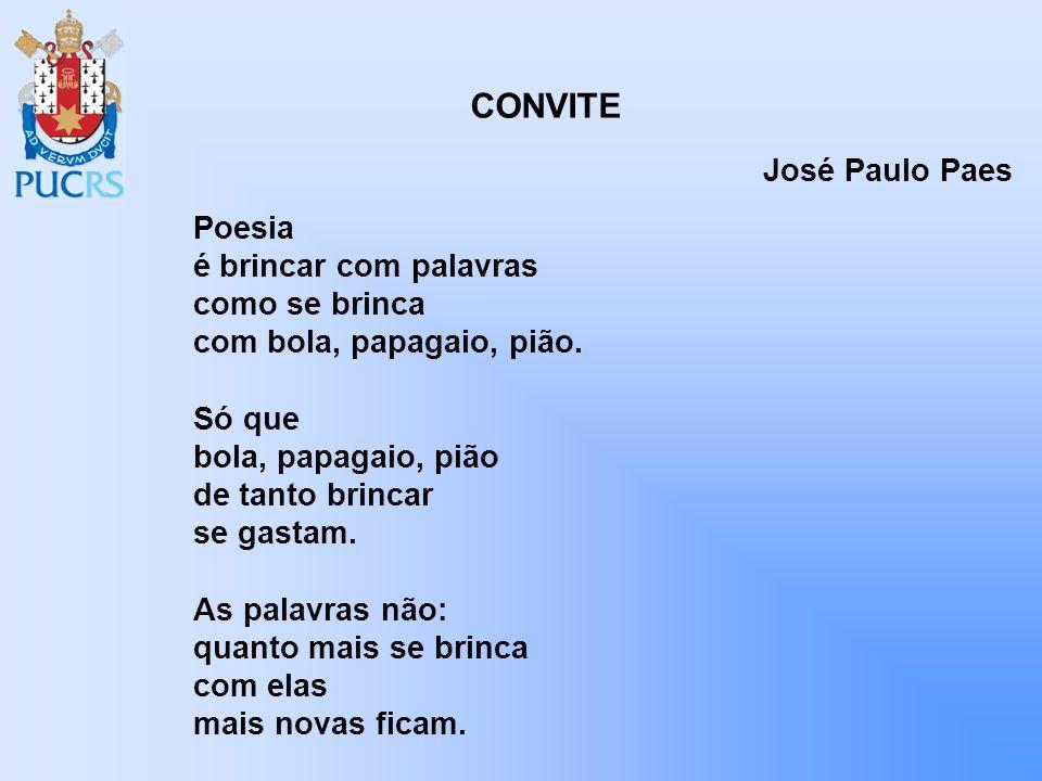 CONVITE José Paulo Paes Poesia é brincar com palavras como se brinca