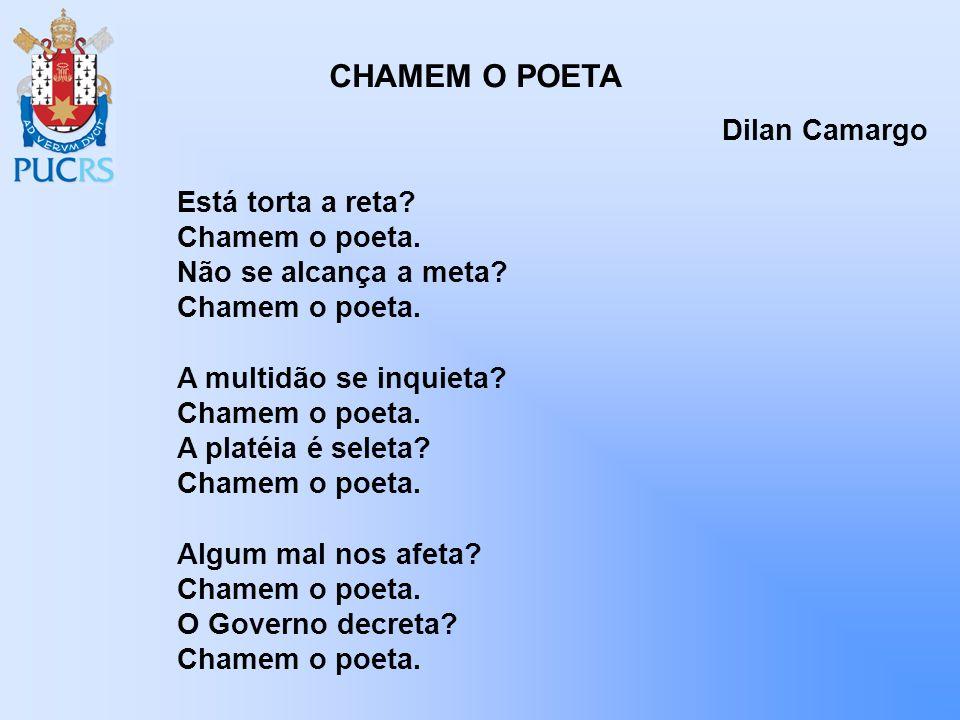 CHAMEM O POETA Dilan Camargo Está torta a reta Chamem o poeta.