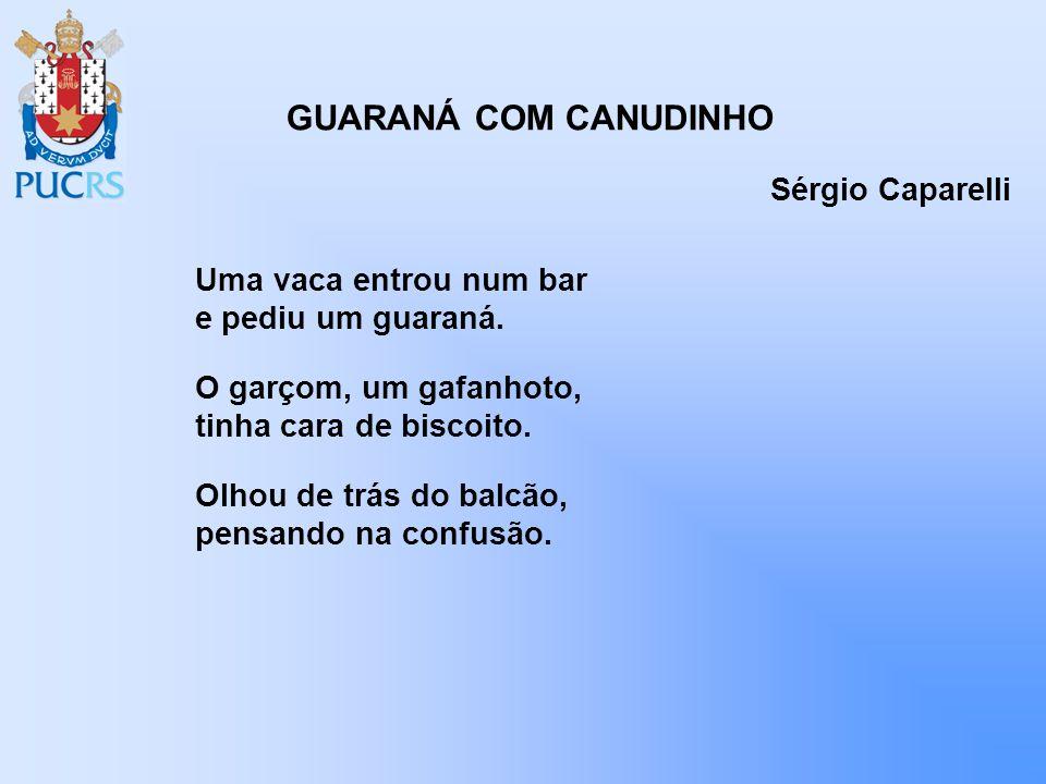 GUARANÁ COM CANUDINHO Sérgio Caparelli Uma vaca entrou num bar