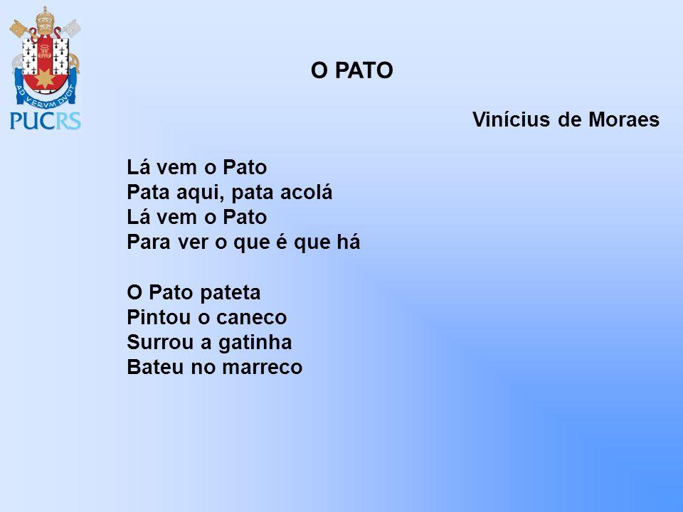 O PATO Vinícius de Moraes Lá vem o Pato Pata aqui, pata acolá