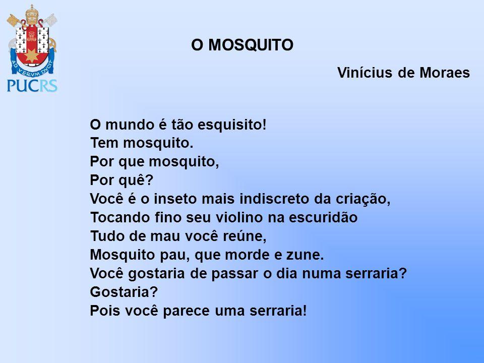 O MOSQUITO Vinícius de Moraes O mundo é tão esquisito! Tem mosquito.