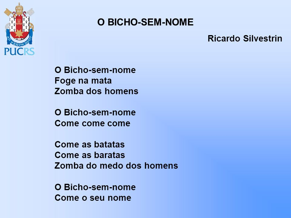 O BICHO-SEM-NOME Ricardo Silvestrin O Bicho-sem-nome Foge na mata