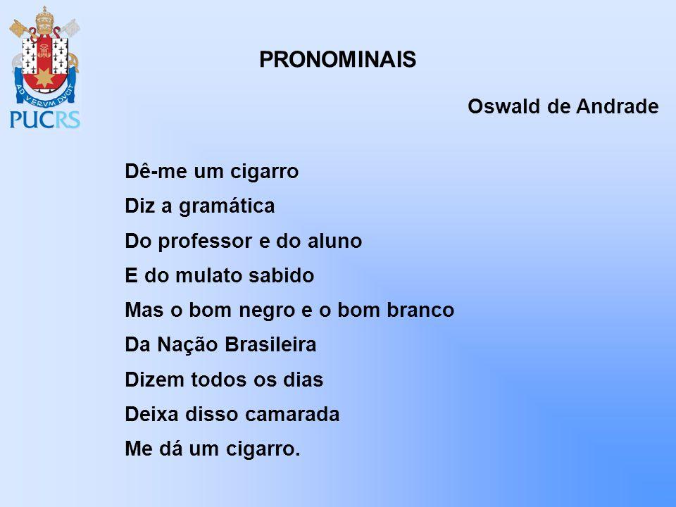 PRONOMINAIS Oswald de Andrade Dê-me um cigarro Diz a gramática