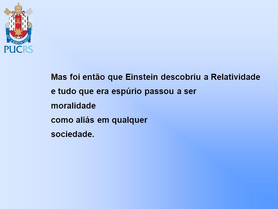 Mas foi então que Einstein descobriu a Relatividade