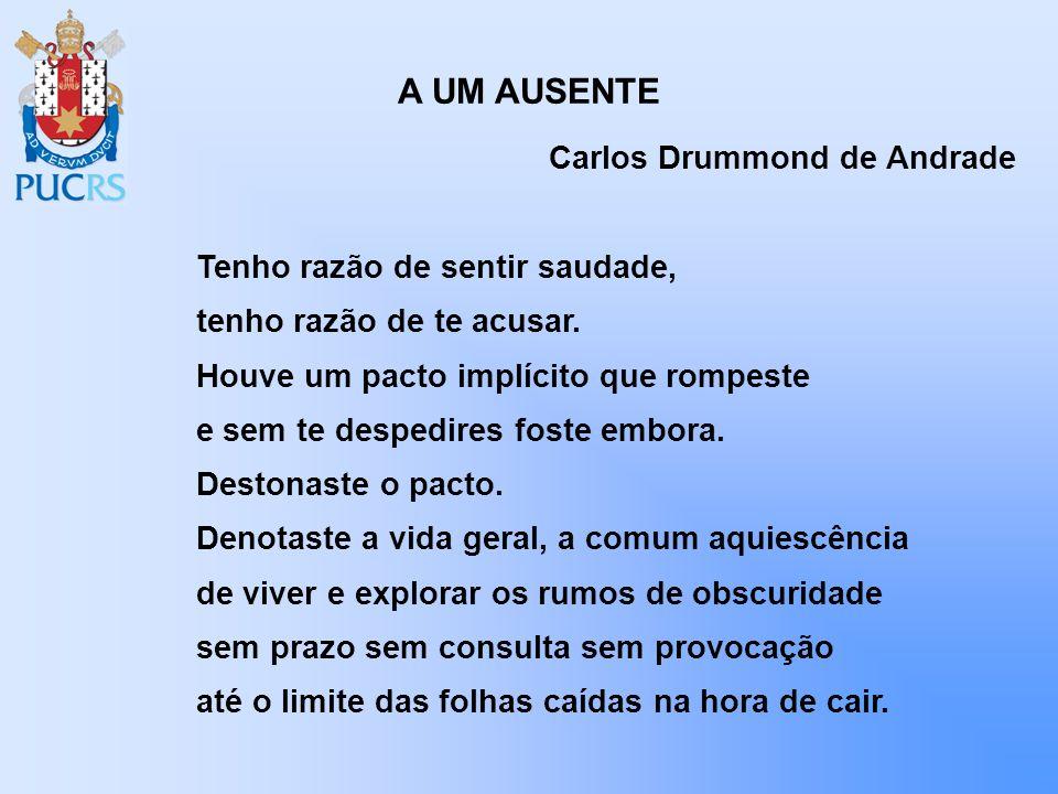 A UM AUSENTE Carlos Drummond de Andrade Tenho razão de sentir saudade,