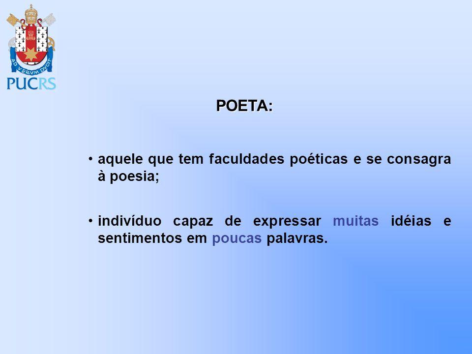 POETA: aquele que tem faculdades poéticas e se consagra à poesia;