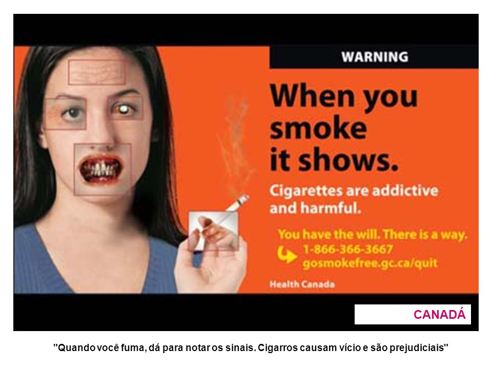 CANADÁ Quando você fuma, dá para notar os sinais. Cigarros causam vício e são prejudiciais