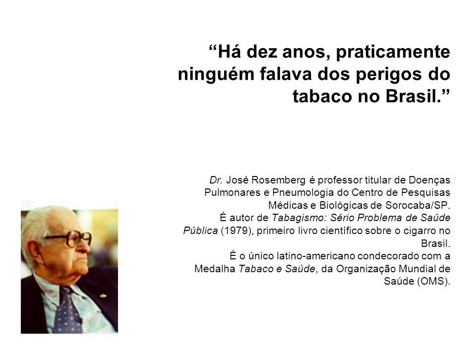 Há dez anos, praticamente ninguém falava dos perigos do tabaco no Brasil. Dr.