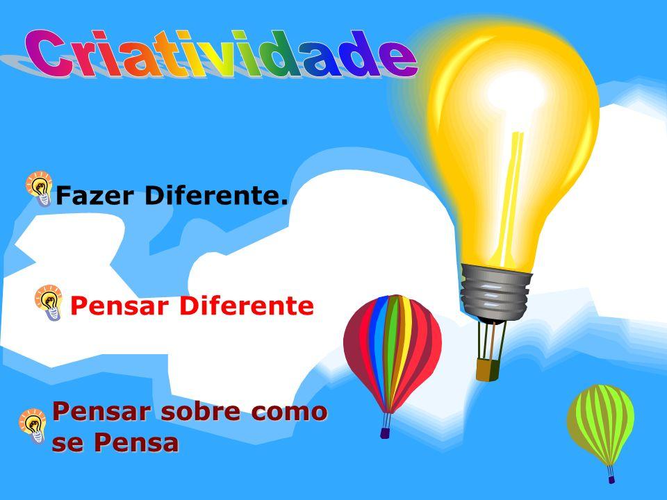 Criatividade Fazer Diferente. Pensar Diferente