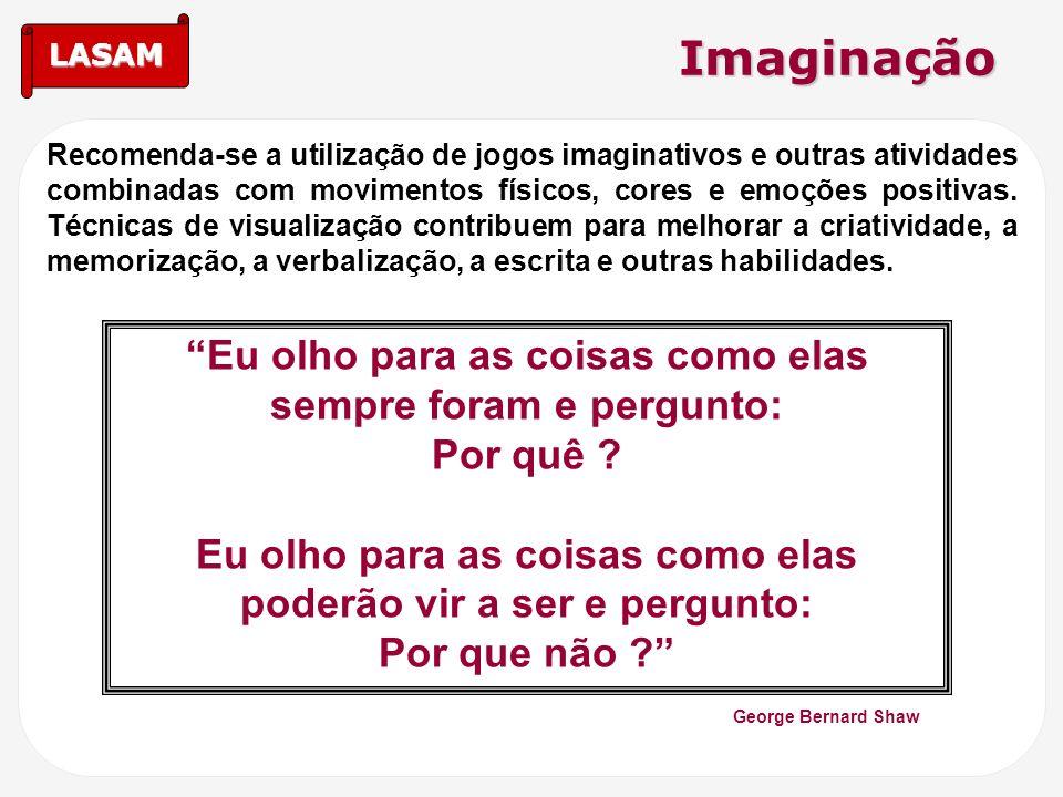Imaginação Eu olho para as coisas como elas sempre foram e pergunto: