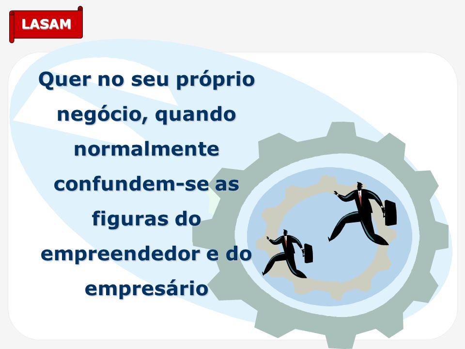 Quer no seu próprio negócio, quando normalmente confundem-se as figuras do empreendedor e do empresário
