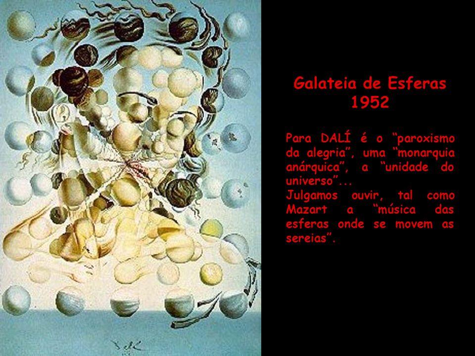 Galateia de Esferas 1952. Para DALÍ é o paroxismo da alegria , uma monarquia anárquica , a unidade do universo ...