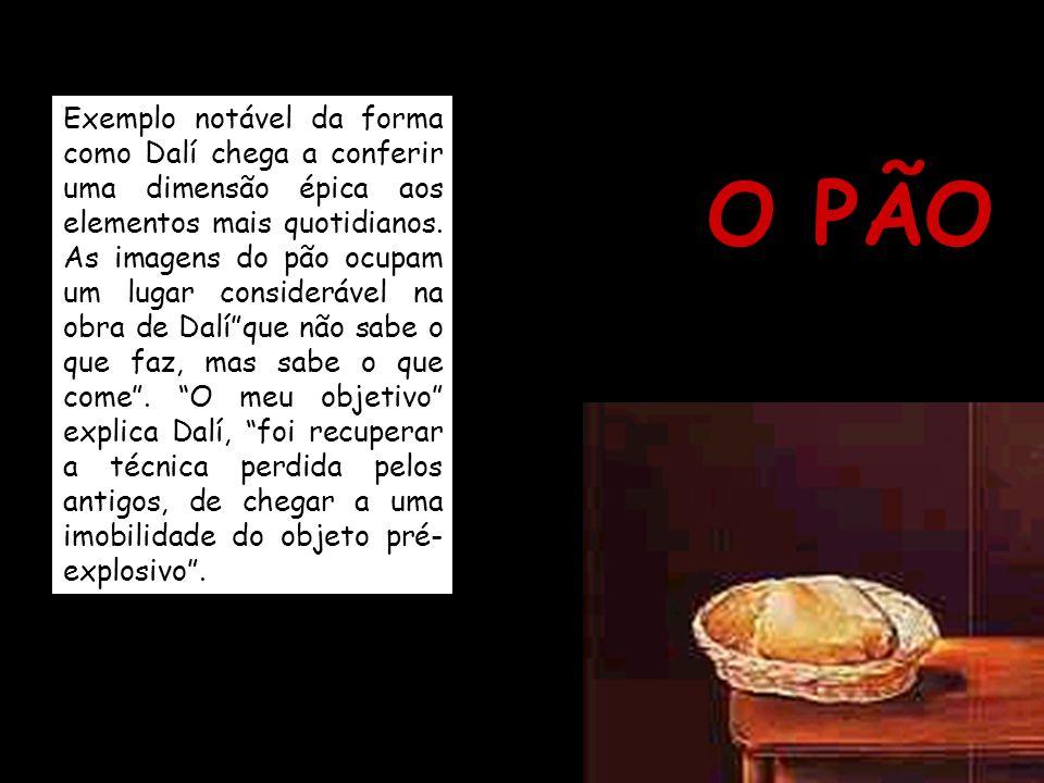 Exemplo notável da forma como Dalí chega a conferir uma dimensão épica aos elementos mais quotidianos. As imagens do pão ocupam um lugar considerável na obra de Dalí que não sabe o que faz, mas sabe o que come . O meu objetivo explica Dalí, foi recuperar a técnica perdida pelos antigos, de chegar a uma imobilidade do objeto pré-explosivo .