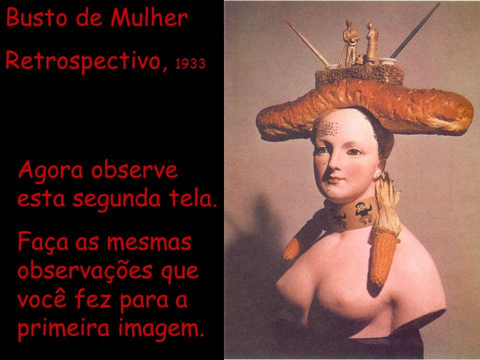 Busto de Mulher Retrospectivo, 1933. Agora observe esta segunda tela.