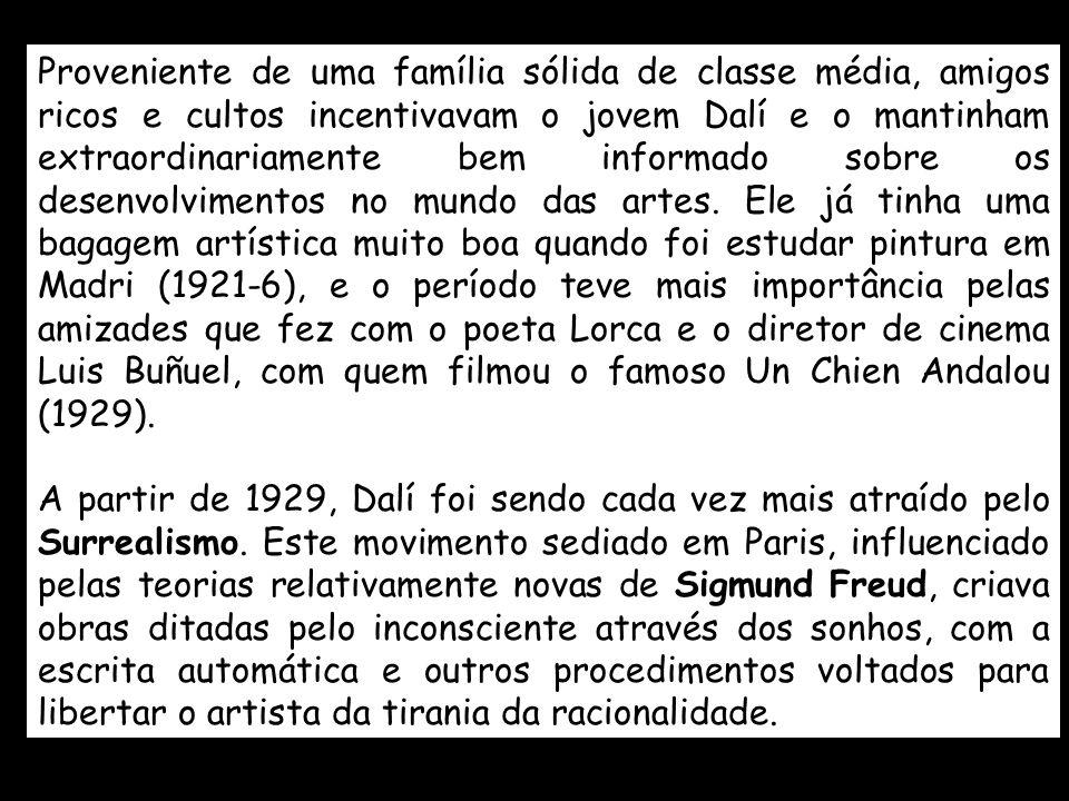 Proveniente de uma família sólida de classe média, amigos ricos e cultos incentivavam o jovem Dalí e o mantinham extraordinariamente bem informado sobre os desenvolvimentos no mundo das artes. Ele já tinha uma bagagem artística muito boa quando foi estudar pintura em Madri (1921-6), e o período teve mais importância pelas amizades que fez com o poeta Lorca e o diretor de cinema Luis Buñuel, com quem filmou o famoso Un Chien Andalou (1929).