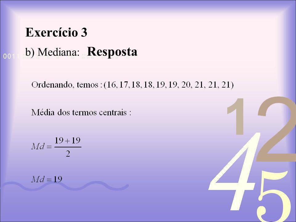 Exercício 3 b) Mediana: Resposta