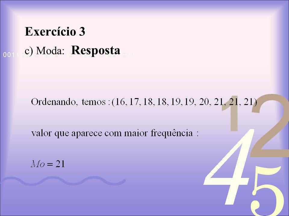 Exercício 3 c) Moda: Resposta