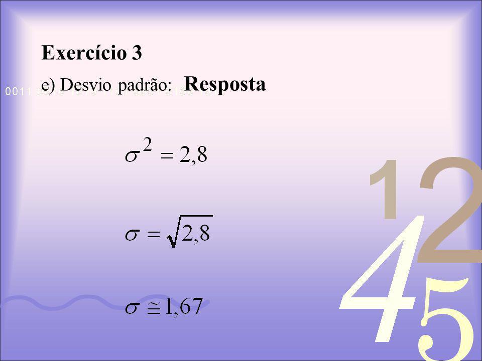 Exercício 3 e) Desvio padrão: Resposta