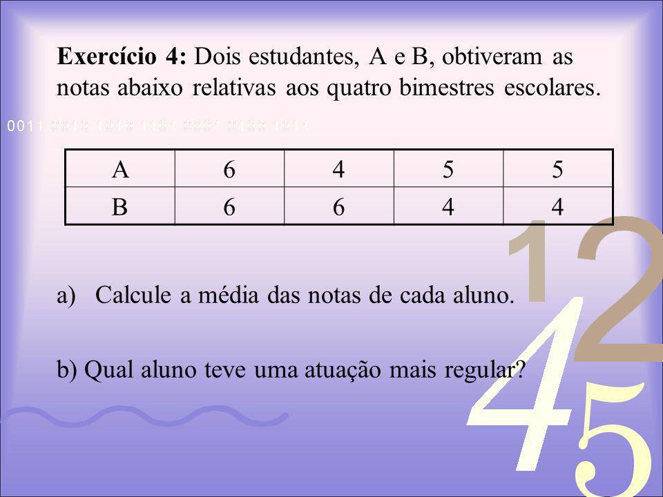 Exercício 4: Dois estudantes, A e B, obtiveram as notas abaixo relativas aos quatro bimestres escolares.