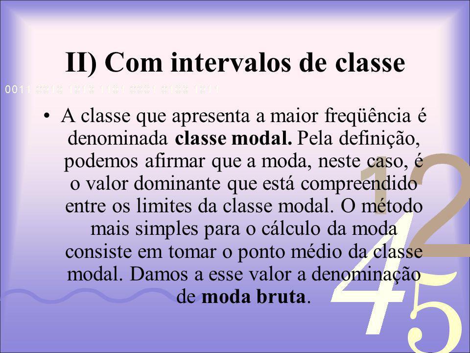 II) Com intervalos de classe