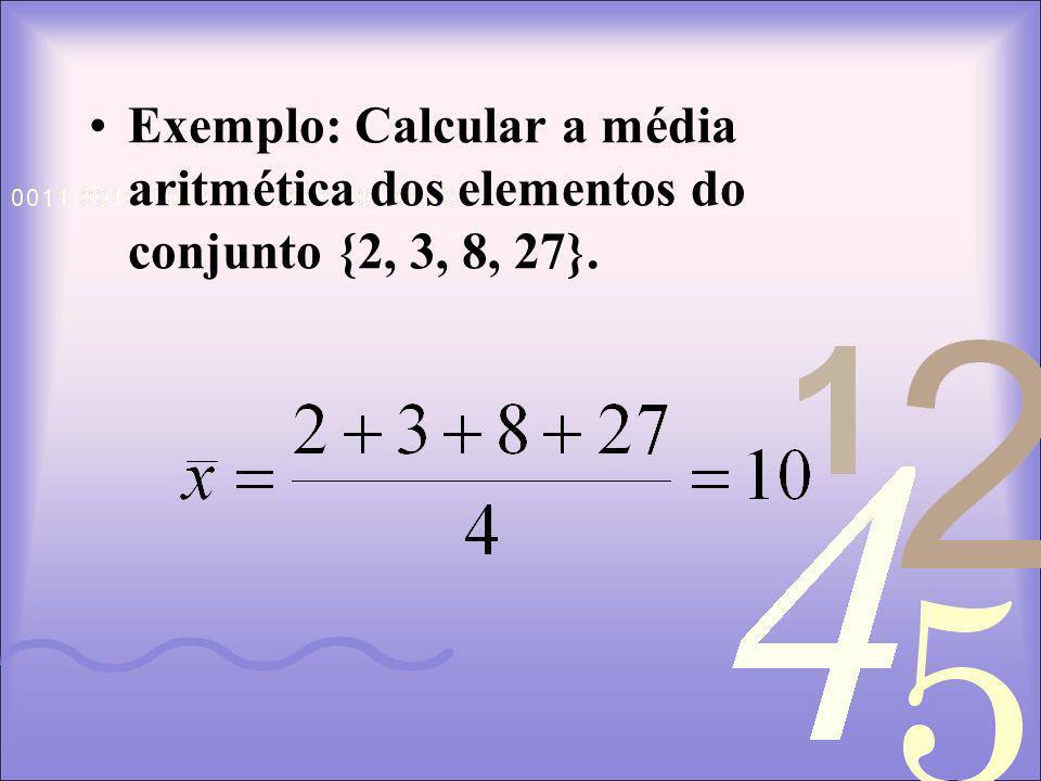 Exemplo: Calcular a média aritmética dos elementos do conjunto {2, 3, 8, 27}.