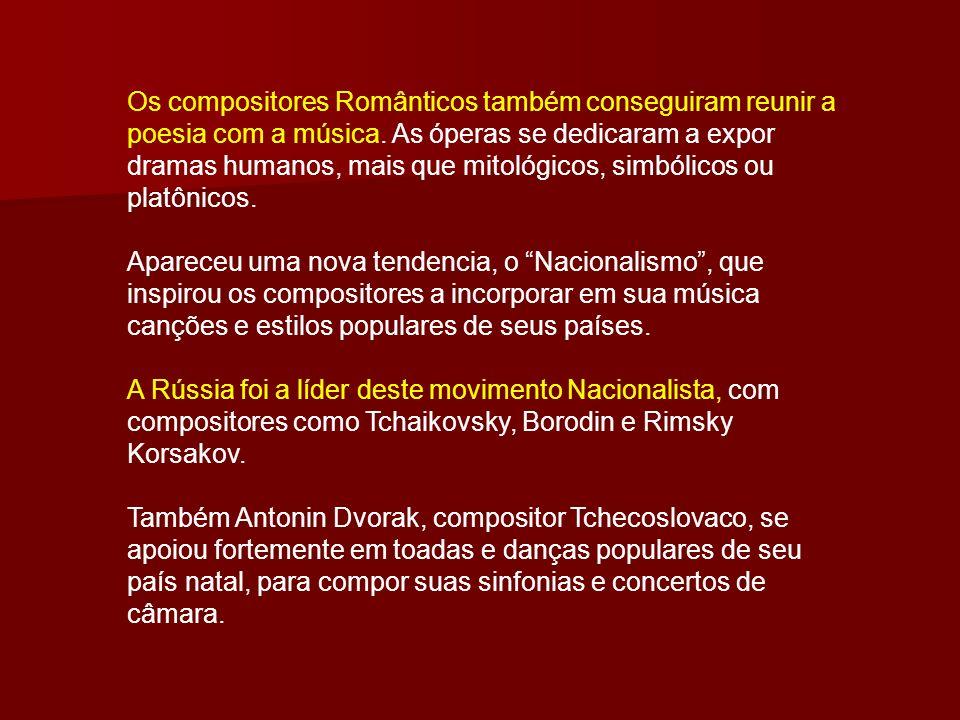 Os compositores Românticos também conseguiram reunir a poesia com a música. As óperas se dedicaram a expor dramas humanos, mais que mitológicos, simbólicos ou platônicos.