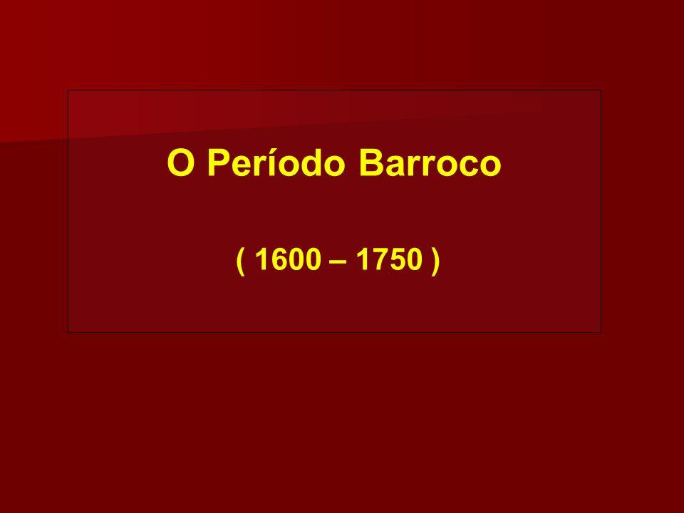 O Período Barroco ( 1600 – 1750 )