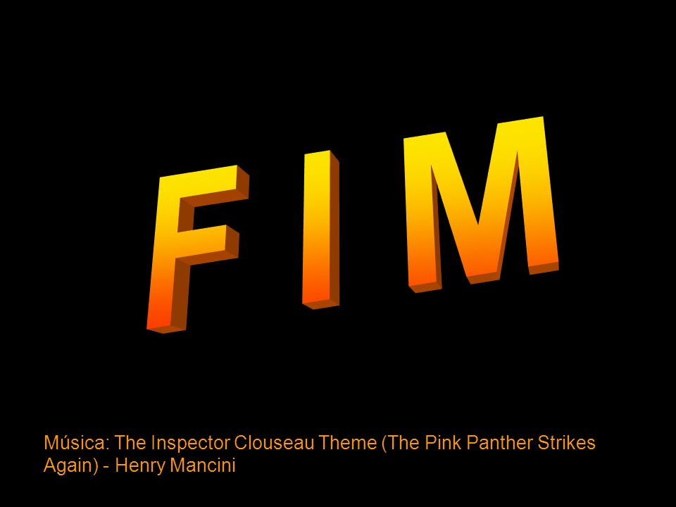 F I M Música: The Inspector Clouseau Theme (The Pink Panther Strikes Again) - Henry Mancini