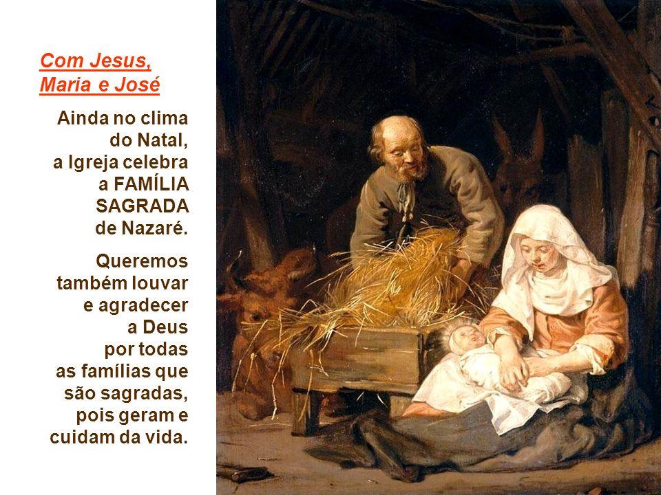 Com Jesus, Maria e José Ainda no clima do Natal, a Igreja celebra