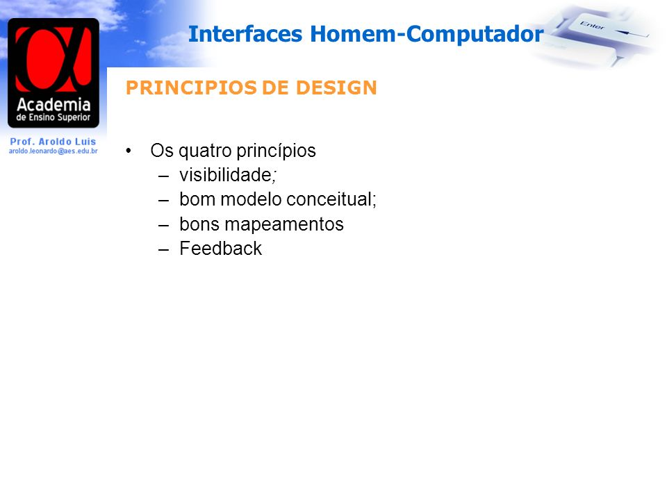 PRINCIPIOS DE DESIGN Os quatro princípios. visibilidade; bom modelo conceitual; bons mapeamentos.