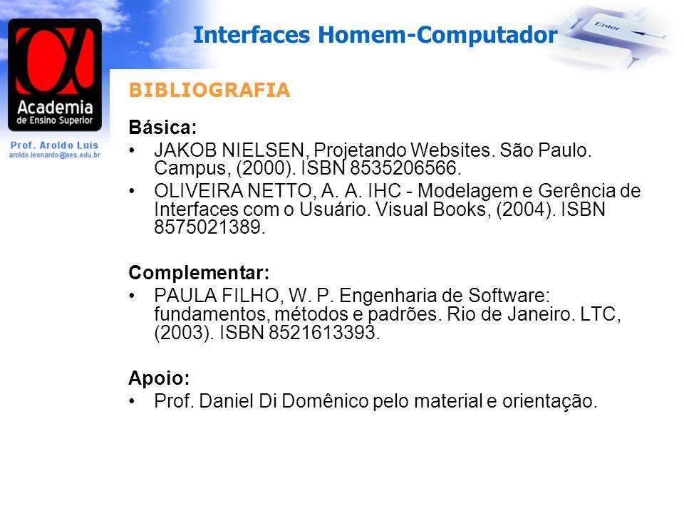 BIBLIOGRAFIA Básica: JAKOB NIELSEN, Projetando Websites. São Paulo. Campus, (2000). ISBN 8535206566.