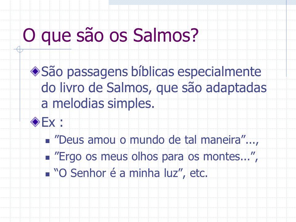 O que são os Salmos São passagens bíblicas especialmente do livro de Salmos, que são adaptadas a melodias simples.