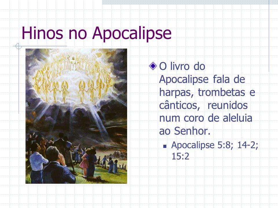 Hinos no Apocalipse O livro do Apocalipse fala de harpas, trombetas e cânticos, reunidos num coro de aleluia ao Senhor.