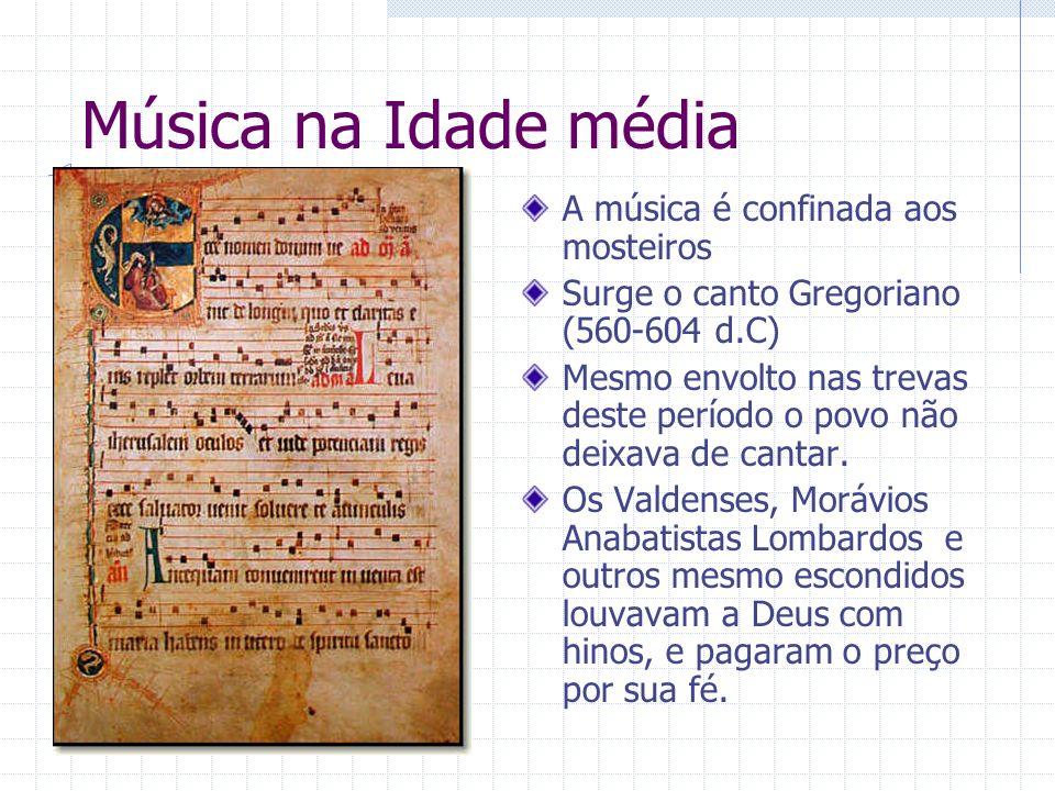 Música na Idade média A música é confinada aos mosteiros